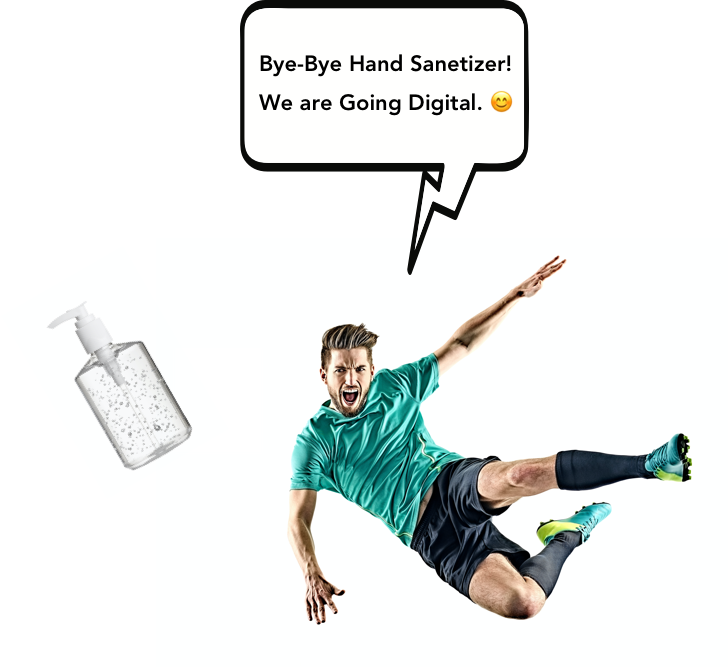 Bye-Bye Hand Sanetizer We are Going to Digital